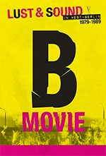 B-Movie: Lujuria y sonido en Berlin occidental 1979-1989