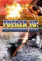 Fuerza 10: Destrucción total (2004)